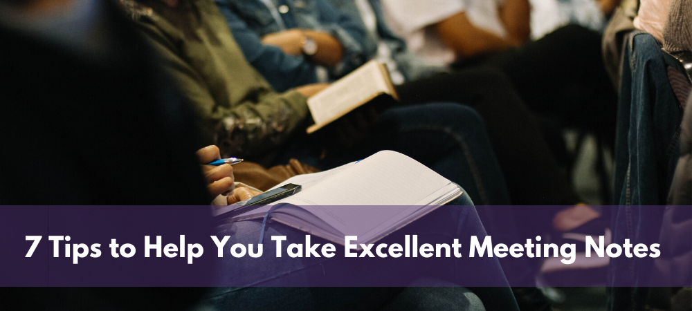 How to Take Excellent Meeting Notes (Our 7 Tips to Get You There)